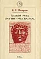 Agenda para una historia radical by E. P.…