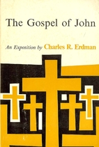 The Gospel of John: An Exposition by Charles…