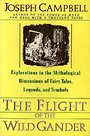 The Flight of the Wild Gander: Explorations in the Mythological Dimensions of Fairy Tales, Legends, and Symbols - Joseph Campbell