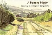 A Painting Pilgrim: A Journey to Santiago De…