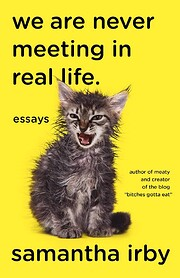 We Are Never Meeting in Real Life.: Essays…