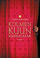 Kolmen kuun kuningatar by Carita Forsgren