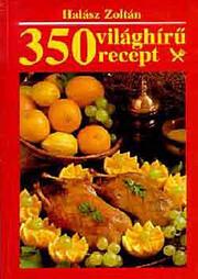 350 világhírű recept by Zoltán Halász