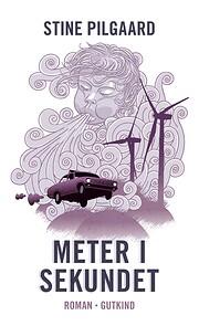 Meter i sekundet : roman af Stine Pilgaard