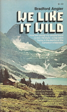 We Like It Wild by Bradford Angier