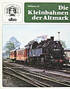 Die Kleinbahnen der Altmark by Wolfgang List