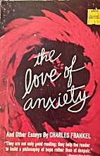 The Love of Anxiety, and Other Essays by…