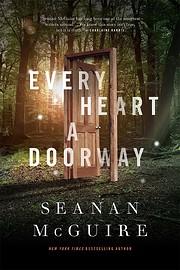 Every Heart a Doorway (Wayward Children, 1)…