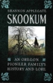 Skookum: An Oregon Pioneer Family's History…