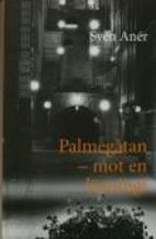 Palmegåtan - mot en lösning! by Sven Anér