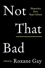 Not That Bad: Dispatches from Rape Culture…