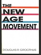 The New Age Movement by Douglas R. Groothuis