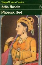 Phoenix Fled by Attia Hosain