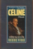 Celine: A Biography by Frédéric Vitoux
