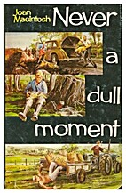 Never a dull moment by Joan MacIntosh