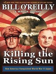 Killing the Rising Sun: How America…
