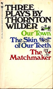 Three Plays By Thornton Wilder: Our Town ;…