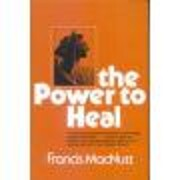 The power to heal por Francis MacNutt