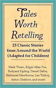 Tales Worth Retelling: 23 Classic Stories…