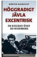 Höggradigt jävla excentrisk : en biografi…