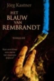 Het blauw van Rembrandt af Jörg Kastner