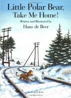 Little Polar Bear, Take Me Home! by Hans de…