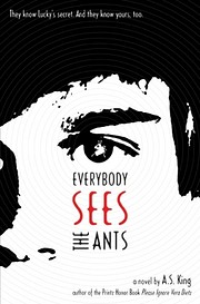 Everybody sees the ants : a novel de A. S.…