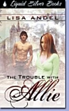 The Trouble With Allie by Lisa Andel