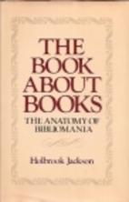 The Anatomy of Bibliomania by Holbrook…
