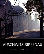 Auschwitz-Birkenau : the past and the…