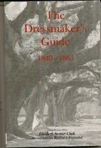 The Dressmaker's Guide, 1840-1865 by…