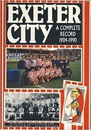 Exeter City: A Complete Record, 1904-90 de…