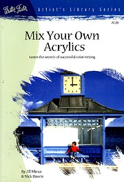 Mix Your Own Acrylics: An Artist's Guide to…
