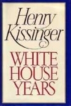White House Years by Henry A. Kissinger