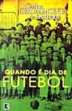 Quando é dia de futebol by Carlos Drummond…