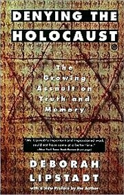 Denying the Holocaust: The Growing Assault…