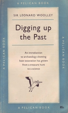 Digging up the past by Sir Leonard Woolley