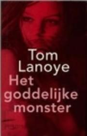 Het Goddelijke Monster af Tom Lanoye