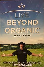 Live Beyond Organic Change Your Diet. Change…