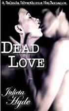 Dead Love by Julieta Hyde