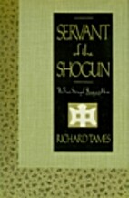 Servant of the Shogun: Being the True Story…