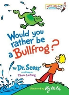 Would You Rather Be a Bullfrog? by Theo…