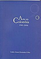 Arte en Colombia. 1981-2006 by Carlos Arturo…