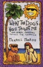 What the Dogs Have Taught Me de Merrill…