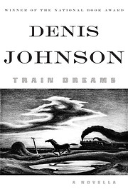 Train Dreams: A Novella von Denis Johnson