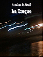 La Traque by Nicolas B. Wulf
