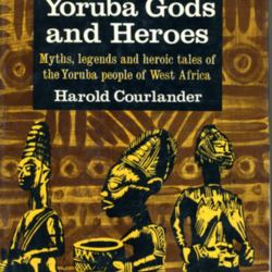 Tales of Yoruba: Gods and Heroes by Harold Courlander | LibraryThing
