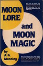 Moon Lore and Moon Magic - Al G. Manning
