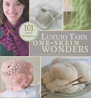 Luxury Yarn One-Skein Wonders: 101 Small…