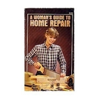 A Woman's Guide to Home Repair by Jim Webb